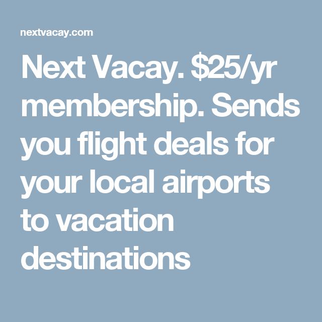 Next Vacay. $25/yr membership. Sends you flight deals for ...