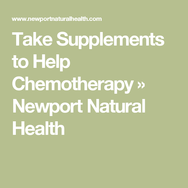 Take Supplements to Help Chemotherapy » Newport Natural Health