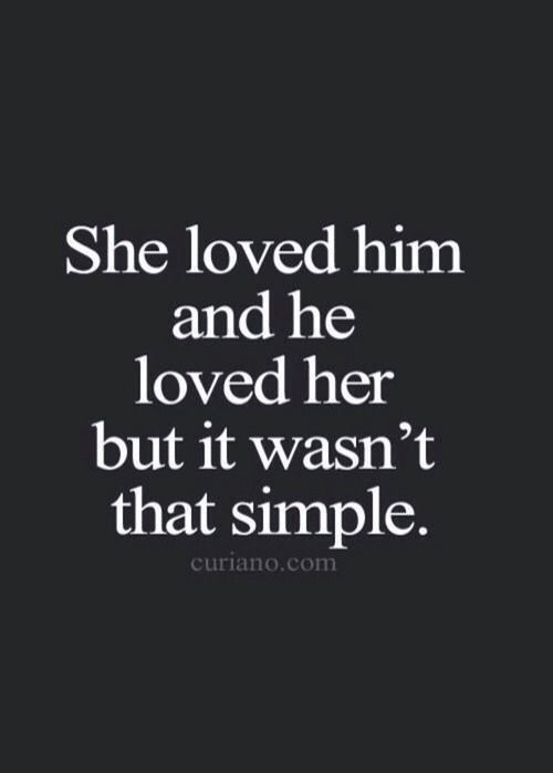 Loving Him Quotes Cool She Loved Him And He Loved Her But It Wasn't That Simple  Love
