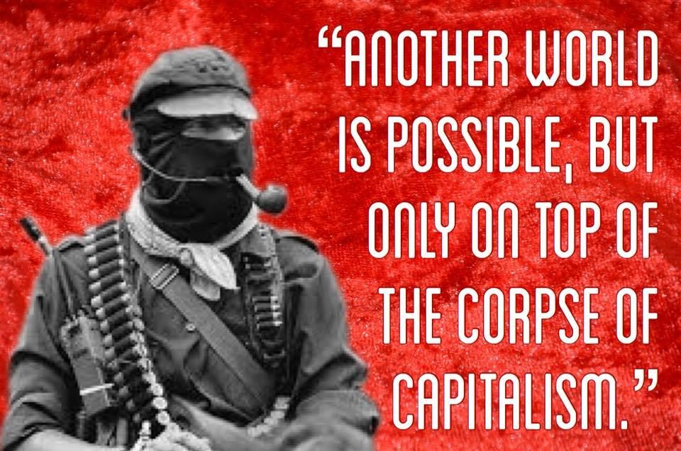 """""""Another world is possible, but only on top of the corpse ..."""