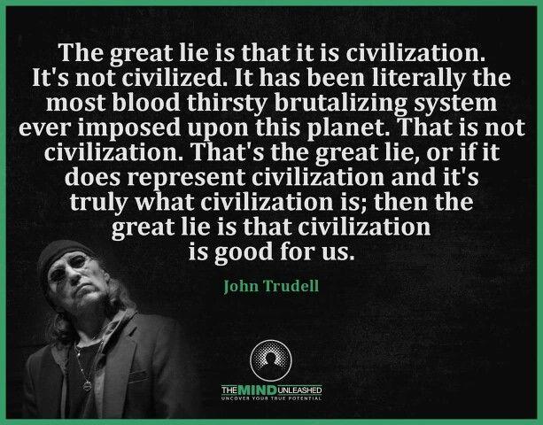 """""""Civilization"""" - John Trudell"""