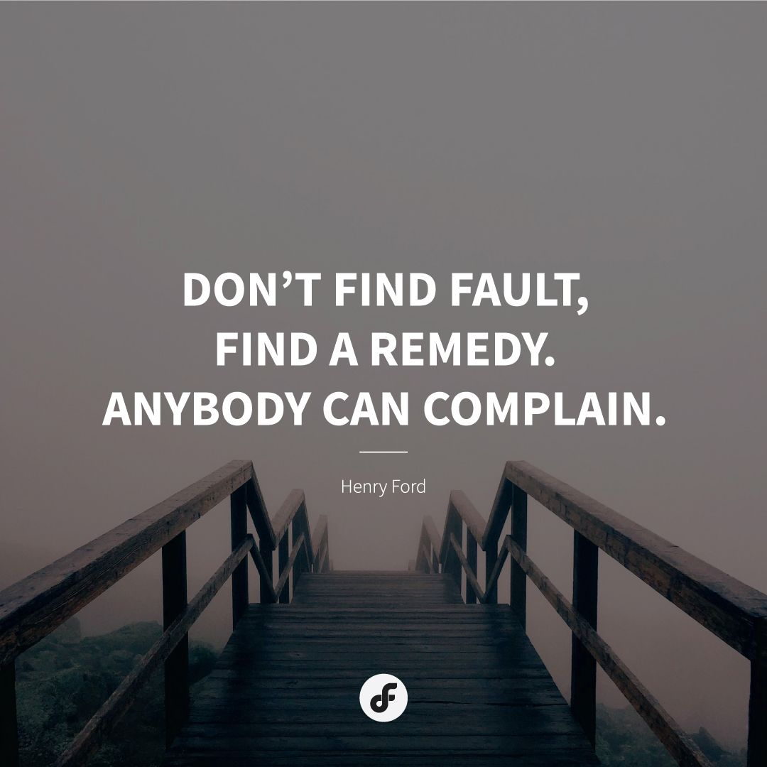 """Inspirational Quotes About Failure: """"Don't Find Fault, Find A Remedy. Anybody Can Complain"""