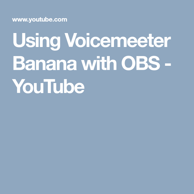 Using Voicemeeter Banana with OBS - YouTube | Filmmaking