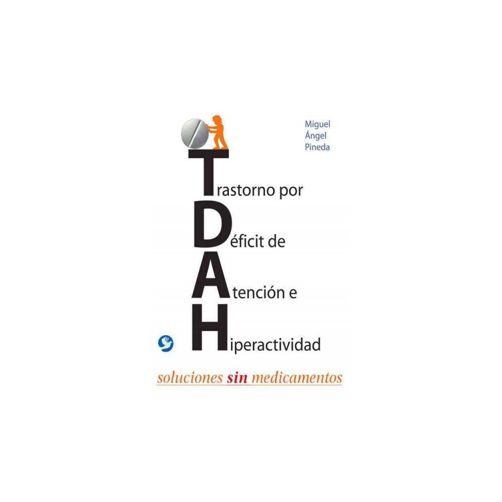 Trastorno por Déficit de Atención e Hiperactividad : Soluciones Sin Medicamentos (Paperback)