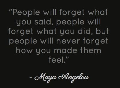 People Will Always Remember How You Made them Feel ...
