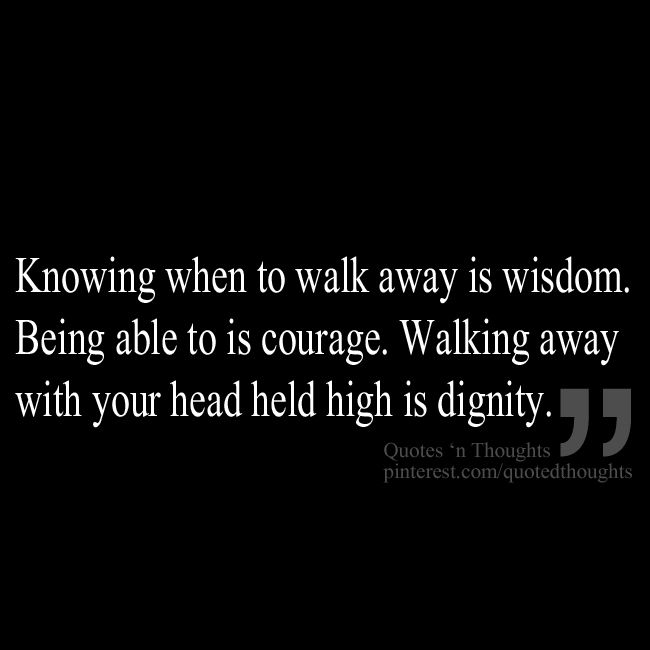 When To Walk Away Quotes: Knowing When To Walk Away Is Wisdom. Being Able To Is