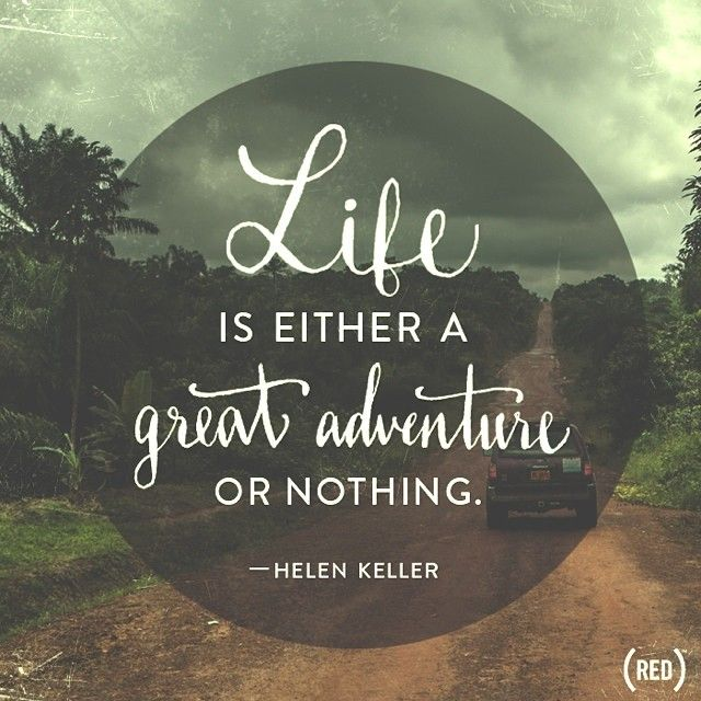Life Is Either A Great Adventure Or Nothing Helen Keller Quote