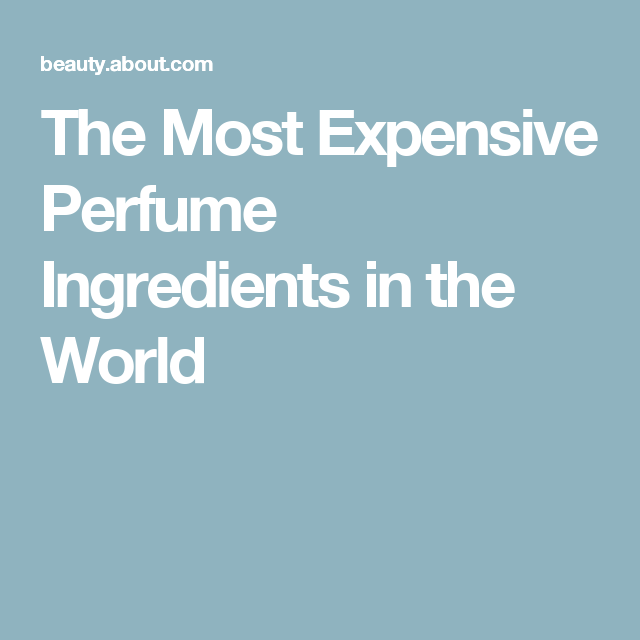 The 6 Most Expensive Perfume Ingredients in the World