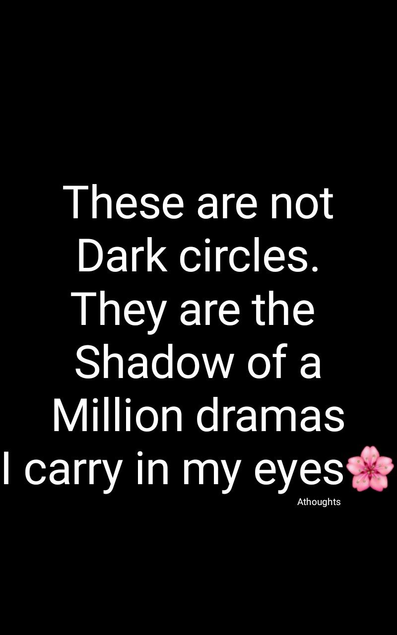 These Are Not Dark Circles They Are The Shadow Of A Million Dramas I Carry In My Eyes Qoutes Athoughts Tough Times Quotes Feelings Quotes Circle Quotes