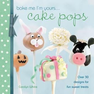 Bake Me I'm Yours... Cake Pops: Over 30 Designs for Fun Sweet Treats (Bake Me, I'm Yours...)