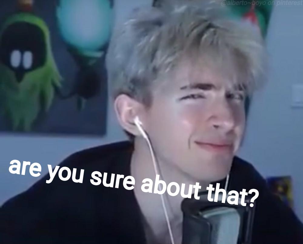 Are You Sure About That Reaction Meme Original Meme By