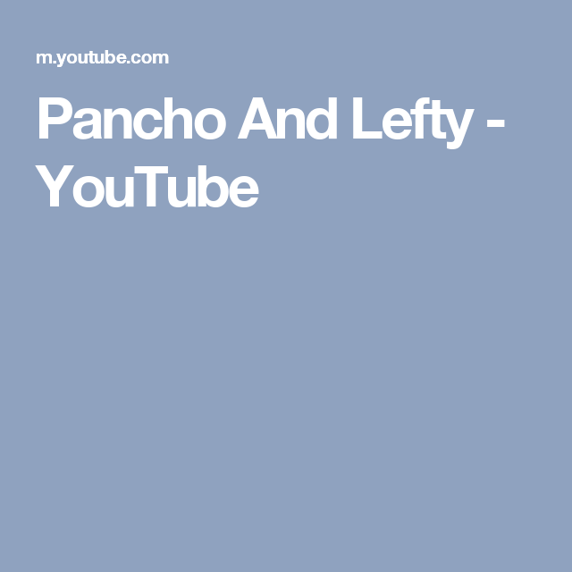 Pancho And Lefty - YouTube | Songs | Pinterest | Willie nelson ...