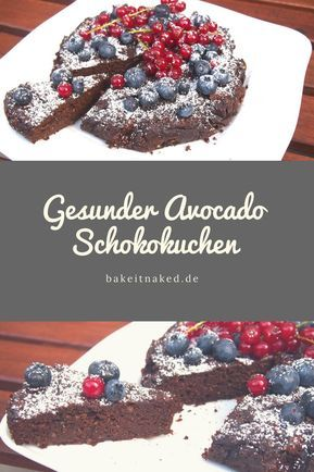 Gesunder Avocado Schokokuchen - Bake it naked