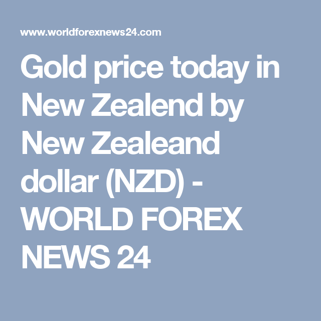 Gold Price Today In New Zealend By New Zealeand Dollar Nzd World Forex News 24 Gold Price Dollar Gold
