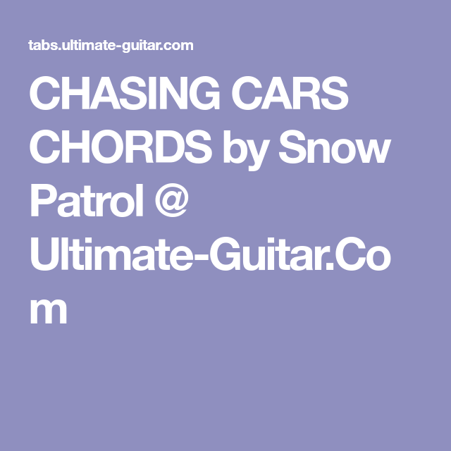 CHASING CARS CHORDS by Snow Patrol @ Ultimate-Guitar.Com | Guitar ...