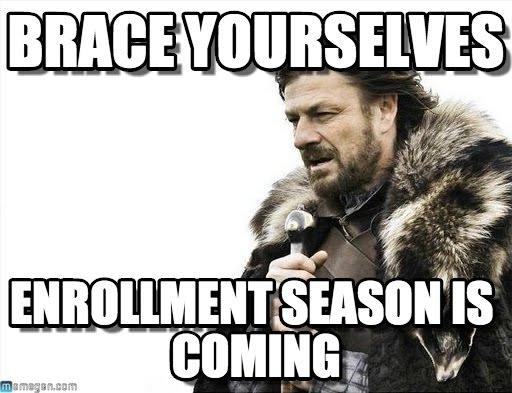 Brace Yourselves. Enrollment Season is Coming.