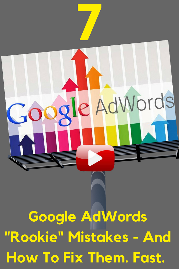 7 Google Adwords Rookie Mistakes And How To Fix Them Fast Adwords Free Video Training Series Https Hotclicks Web Marketing Business Blog Google Ads