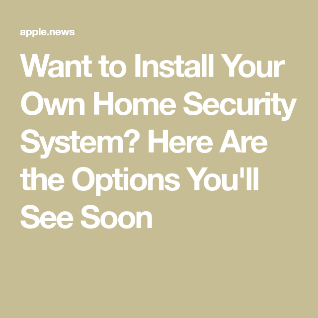 Want to Install Your Own Home Security System? Here Are