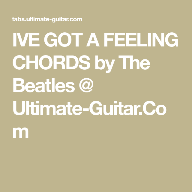 Ive Got A Feeling Chords By The Beatles Ultimate Guitar