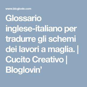Glossario inglese-italiano per tradurre gli schemi dei lavori a maglia. | Cucito Creativo | Bloglovin'