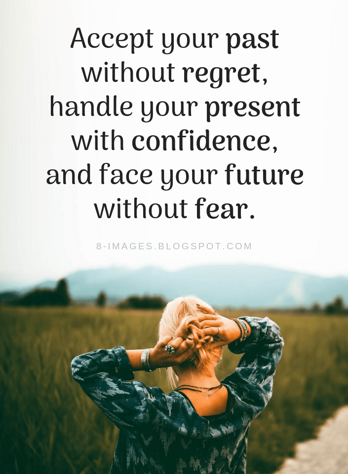 Life Advice Quotes Accept your past without regret, handle your present with confidence - Quotes