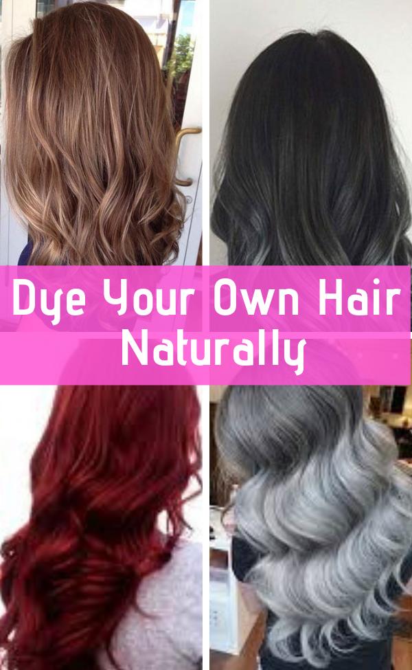 Dye Hair Naturally Dye Your Own Hair Naturally Dyed Natural Hair Natural Hair Styles All Natural Hair Dye