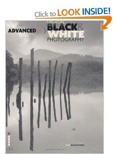 Advanced digital black white photography amazon co uk john beardsworth