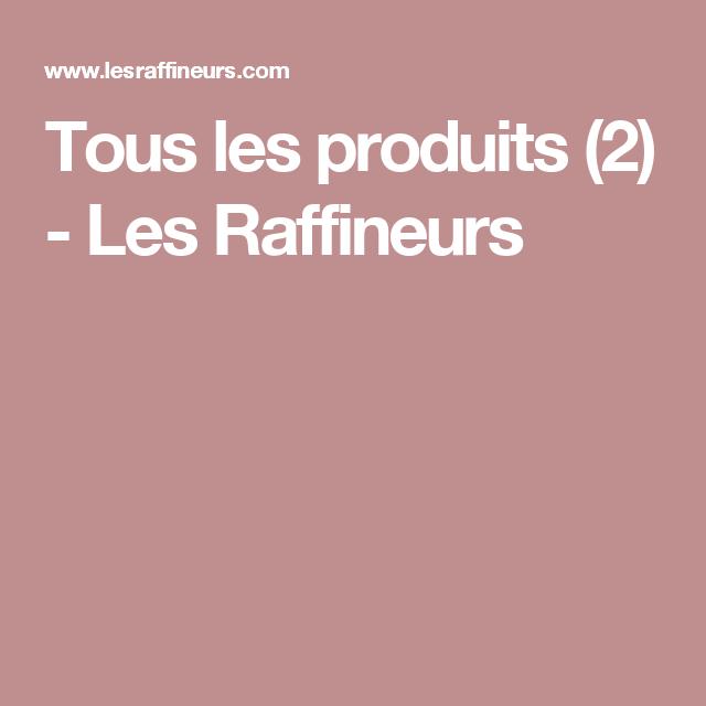 Tous les produits (2) - Les Raffineurs