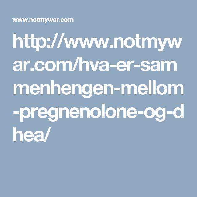 http://www.notmywar.com/hva-er-sammenhengen-mellom-pregnenolone-og-dhea/