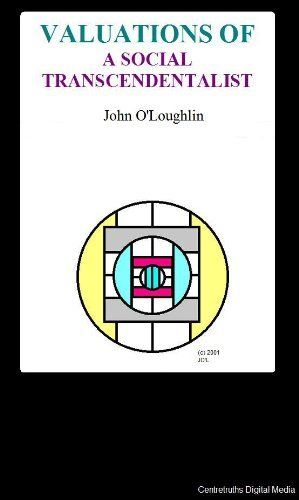 Valuations of a Social Transcendentalist von John O'Loughlin, http://www.amazon.de/dp/B004LLIJ2K/ref=cm_sw_r_pi_dp_zQhOsb08PR59T