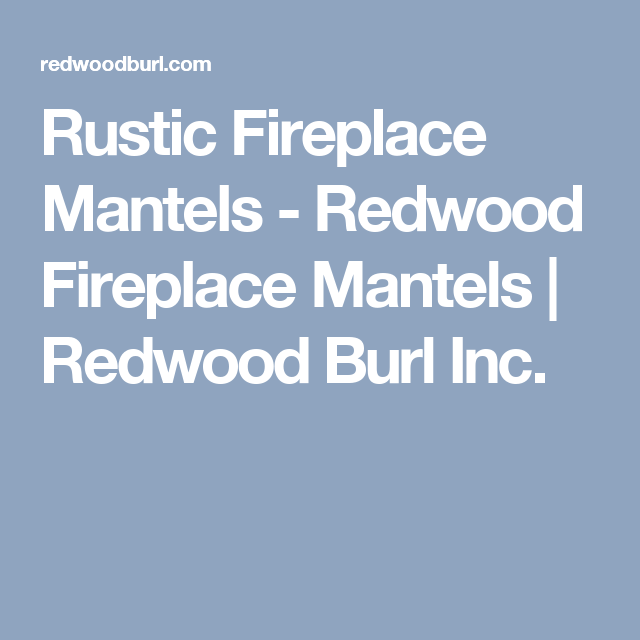 rustic fireplace mantels redwood fireplace mantels redwood burl rh pinterest ca Wood Fireplace Mantels Pine Fireplace Mantels