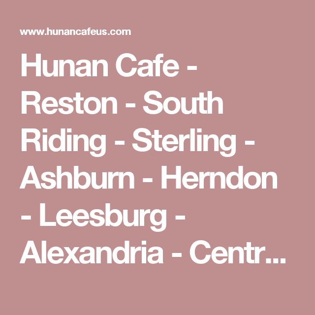 Hunan Cafe Reston South Riding Sterling Ashburn Herndon Leesburg Alexandria Centreville Va Chinese Asian Restaurant Online Food