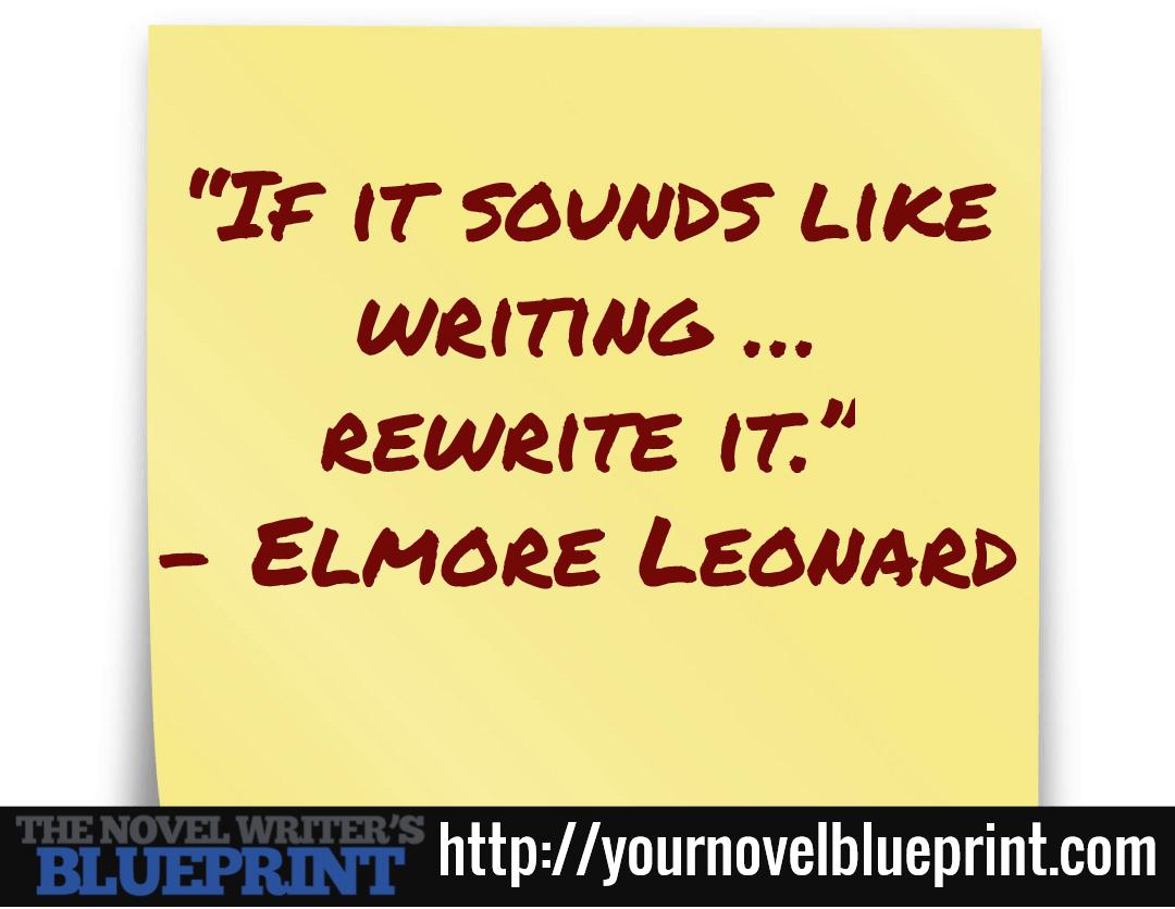 """If it sounds like writing …  rewrite it."" - Elmore Leonard / http://yournovelblueprint.com"