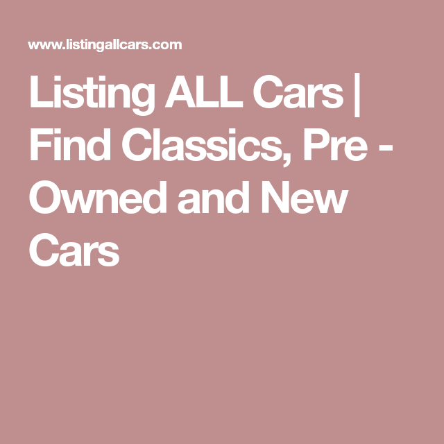 Listing All Cars >> Listing All Cars Find Classics Pre Owned And New Cars
