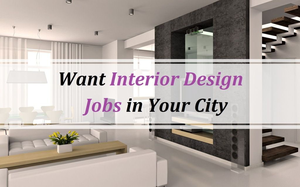 Want Interior Design Jobs in Your City career business