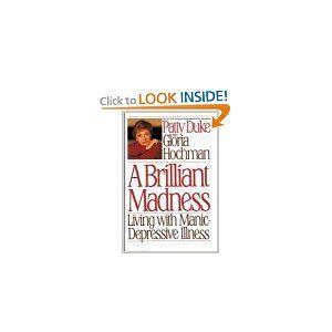 a brilliant madness living with manic depressive illness