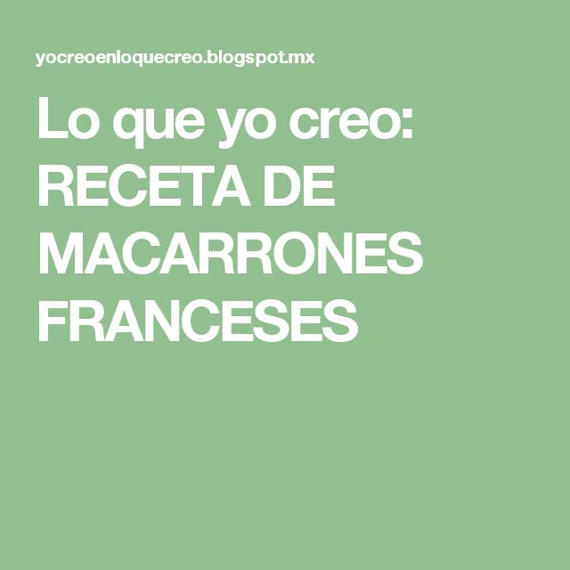 Lo que yo creo: RECETA DE MACARRONES FRANCESES