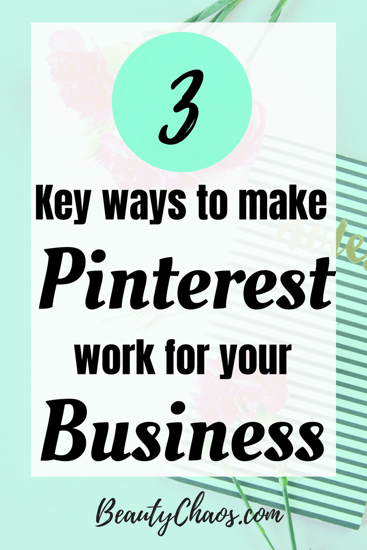 The Three Most Effective Ways To Make Pinterest Work For Your Business Beauty Chaos Pinterest Marketing Pinterest For Business Work On Yourself
