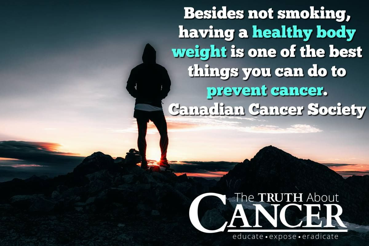 """Type """"YES"""" if you agree. Canadian Cancer Society writes, """"Besides not smoking, having a healthy body weight is one of the best things you can do to prevent cancer."""" Please re-pin to support us on our mission to educate, expose, and eradicate cancer naturally! Together we are changing the world and saving lives everyday! Join us for much more great information on The Truth About Cancer! <3"""