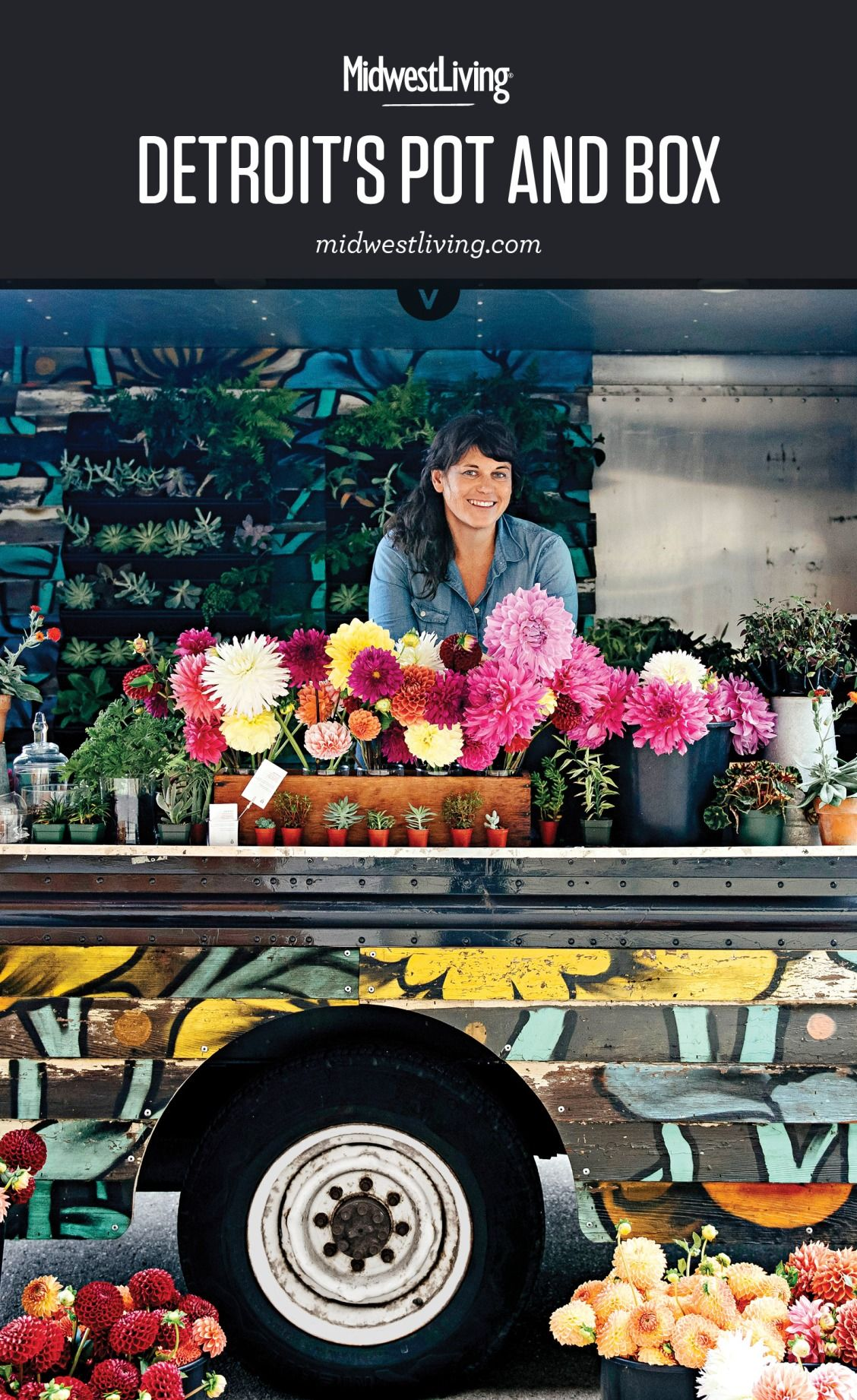 Delivering More Than Just Pretty Bouquets Lisa Waud Of The Pot And Box Flower Truck Is Changing Detroit S Floriculture Flower Truck Flowers Prettiest Bouquet