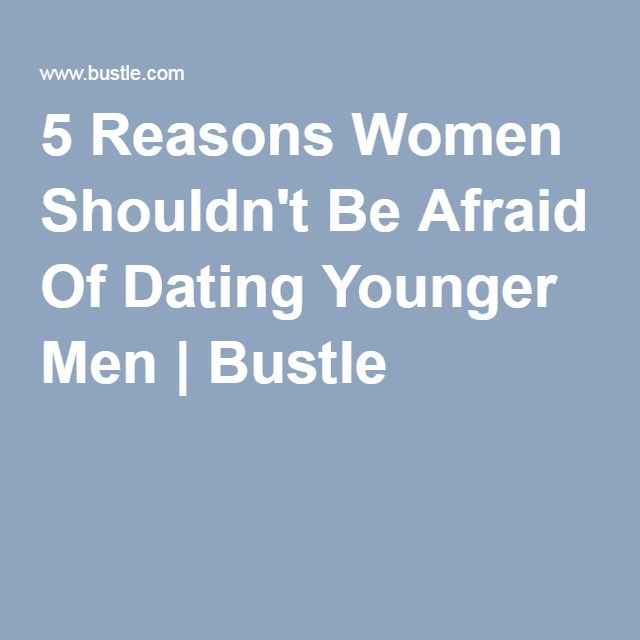 5 Reasons Women Shouldn't Be Afraid Of Dating Younger Men | Bustle