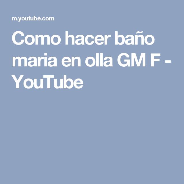 Como Hacer Bano Maria En Olla Gm F Youtube Como Hacer Una