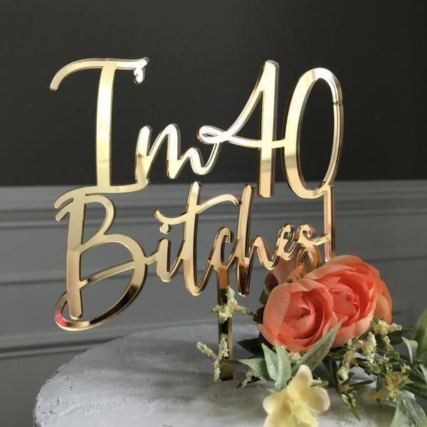 'I'm 40 Bitches!' Birthday Cake Topper