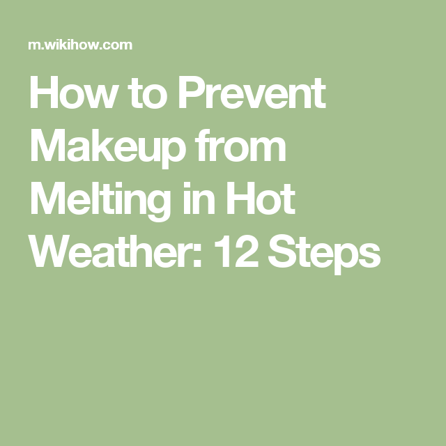 Prevent Makeup From Melting In Hot Weather Weather Makeup Hot
