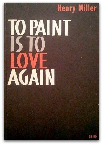 To Paint Is To Love Again: Amazon.de: Henry Miller: Bücher