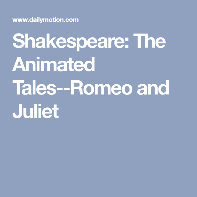 Shakespeare The Animated Tales Romeo And Juliet Romeo And Juliet Teaching Shakespeare Shakespeare