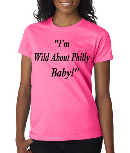 Pink Shirt with I'm Wild About Philly in Black Writing. | Wild ...