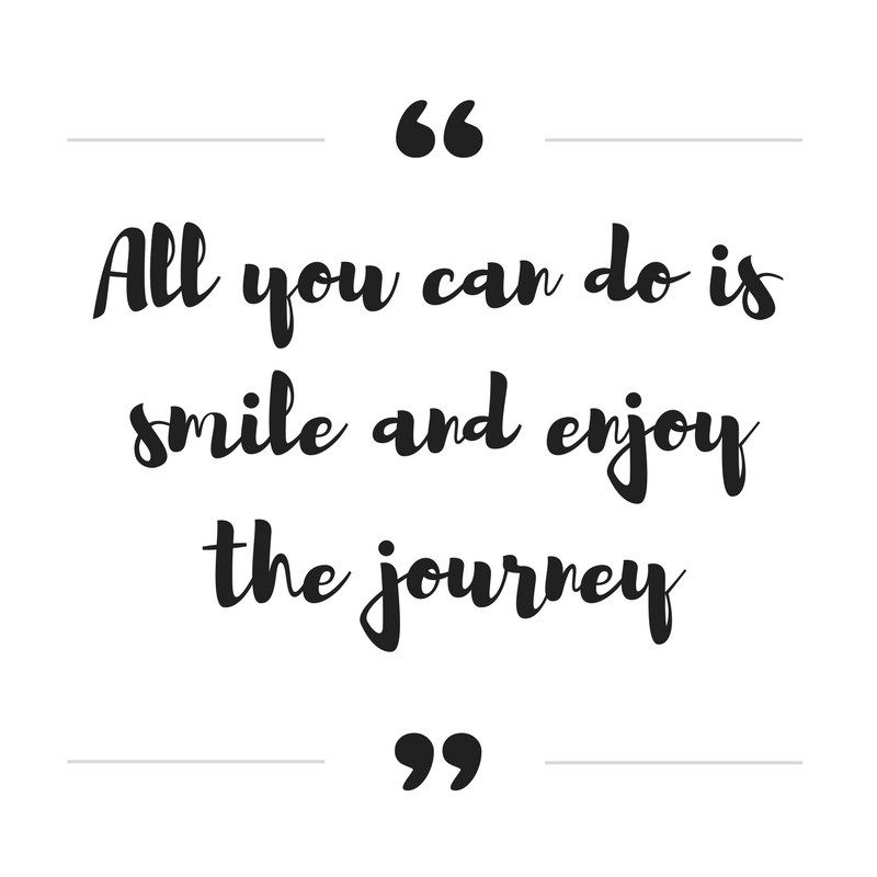 All you can do is smile and enjoy the journey.