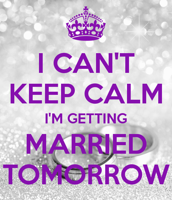 Getting Married Quotes: Keep Calm I Get Married Tomorrow