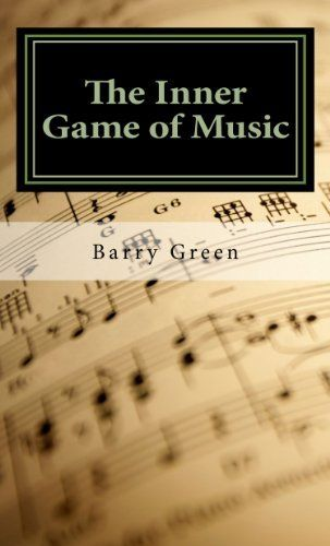 The Inner Game Of Music By Barry Green Http Www Amazon Com Dp B007jk9a28 Ref Cm Sw R Pi Dp 4bd2tb1twaxkj Music Book Geek Books Music